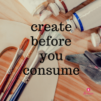 Create before you consume